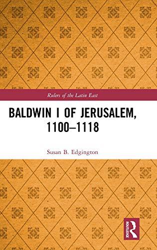 Baldwin I of Jerusalem, 1100-1118 (Rulers of the Latin East)