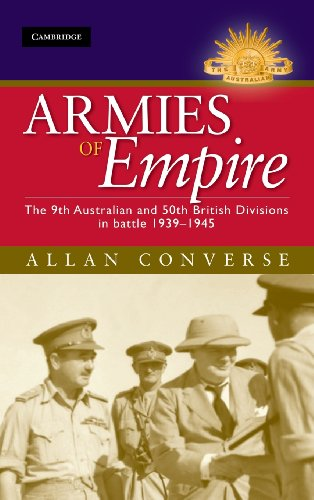 Armies of Empire: The 9th Australian and 50th British Divisions in Battle 1939–1945 (Australian Army History Series)