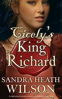 CICELY'S KING RICHARD a captivating historical romance of Tudor love by [SANDRA HEATH WILSON]