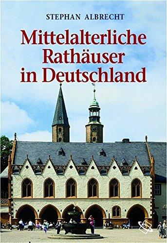 Mittelalterliche Rathäuser in Deutschland: Architektur und Funktion