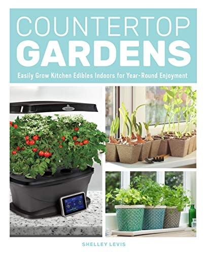 Countertop Gardens: Easily Grow Kitchen Edibles Indoors for Year-Round...