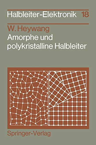 Amorphe und polykristalline Halbleiter (Halbleiter-Elektronik, 18, Band 18)