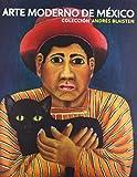 Arte moderno de Mexico. Coleccion Andres Blaisten by ed. James Oles (2007-10-10)