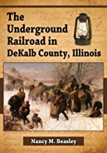 The Underground Railroad in DeKalb County, Illinois