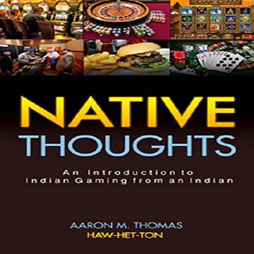 An Introduction to Indian Gaming from an Indian: Native Thoughts audiobook cover art