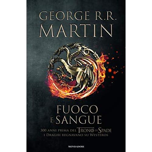 Fuoco e sangue. Da Aegon I (il Conquistatore) alla reggenza di Aegon III (il Flagello dei Draghi)... (Vol. 1)