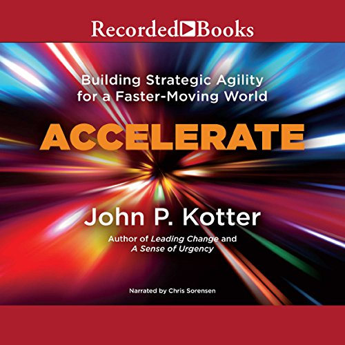 Accelerate     Building Stategic Agility for a Faster-Moving World              By:                                                                                                                                 John P. Kotter                               Narrated by:                                                                                                                                 Chris Sorenson                      Length: 4 hrs and 36 mins     44 ratings     Overall 3.7