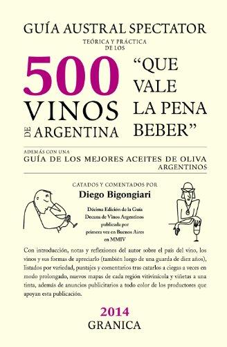 Guía Austral Spectator teórica y práctica de los 500 vinos de Argentina: Que vale la pena beber. (Spanish Edition)