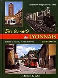 Sur les rails du Lyonnais - Volume 2, Les réseaux secondaires, tacots, ficelles et métro