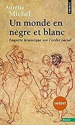 Un monde en nègre et blanc - Enquête historique sur l'ordre racial d'Aurelia Michel