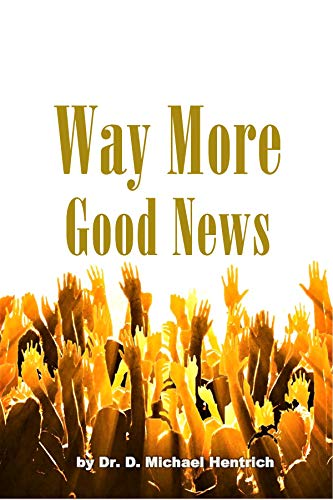Way More Good News by Dr. D. Michael Hentrich ebook deal