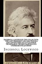 INGERSOLL LOCKWOOD The Collection: The Last President (Or 1900),Travels And Adventures Of Little Baron Trump,Baron Trumps? Marvellous Underground Journey