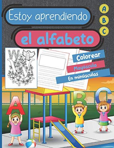 Estoy aprendiendo el alfabeto - ABC - Colorear - Mayúscula - En minúsculas: Aprende las letras del alfabeto coloreándolas y escribiéndolas. Con hojas ... de actividades para niños de 3 a 6 años.