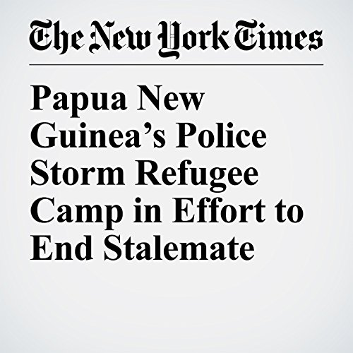 Papua New Guinea's Police Storm Refugee Camp in Effort to End Stalemate copertina