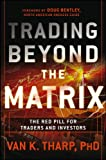 Trading Beyond the Matrix: The Red Pill for Traders and Investors by Van Tharp