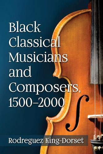 Compare Textbook Prices for Black Classical Musicians and Composers 1500-2000  ISBN 9781476669762 by Rodreguez King-Dorset