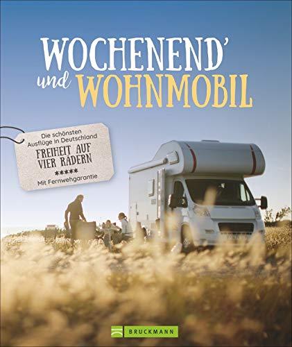 Wochenend und Wohnmobil - Deutschland. Reiseideen mit dem Wohnmobil zwischen 3-5 Tage. Perfekt für einen Kurztrip am Wochenende. Mit den besten ... - Freiheit auf vier Rädern (Lust auf ...)