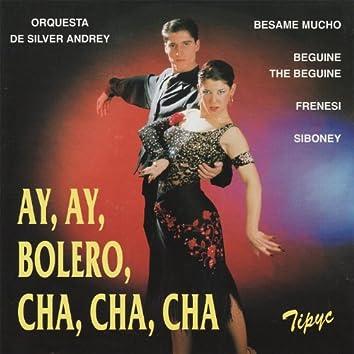 Ay, Ay, Bolero, Cha, Cha, Cha