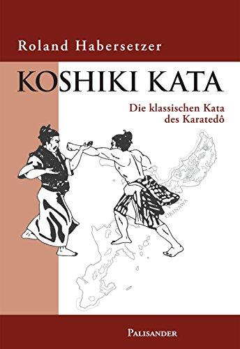 Koshiki Kata: Die klassischen Kata des Karate-do