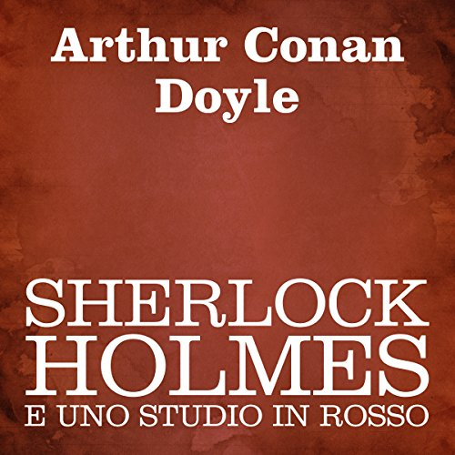 Sherlock Holmes e uno studio in rosso [Sherlock Holmes and a Study in Scarlet] audiobook cover art