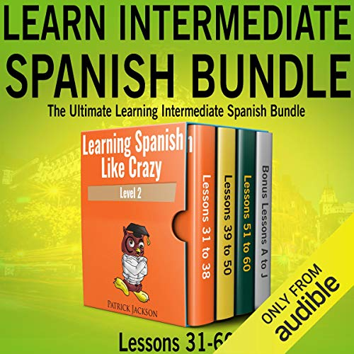 Learn Intermediate Spanish Bundle: The Ultimate Learning Intermediate Spanish Bundle     Lessons 31 to 60 from Learning Spanish Like Crazy Level Two              By:                                                                                                                                 Patrick Jackson                               Narrated by:                                                                                                                                 Jose Rivera,                                                                                        Juan Martinez,                                                                                        Jessica Ramos                      Length: 19 hrs and 35 mins     74 ratings     Overall 4.5