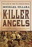 The Killer Angels: The Classic Novel of the Civil War (The Civil War: 1861-1865 Book 2)