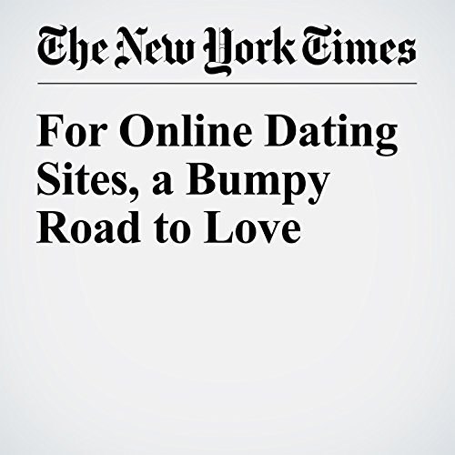 For Online Dating Sites, a Bumpy Road to Love audiobook cover art