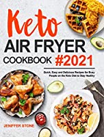Keto Air Fryer Cookbook: Quick, Easy and Delicious Recipes for Busy People on the Keto Diet to Stay Healthy