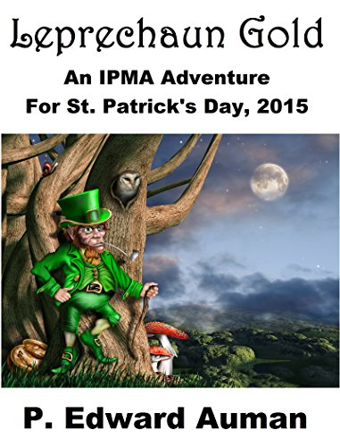 Leprechaun Gold: An IPMA Adventure for St. Patrick's Day 2015 (IPMA Shorts (Institute for the Preservation of Magical Artifacts) Book 6) (English Edition)