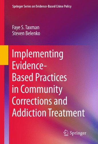 Download Implementing Evidence-Based Practices in Community Corrections and Addiction Treatment (Springer Series on Evidence-Based Crime Policy) 1461462606