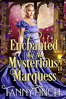 Enchanted by the Mysterious Marquess: A Clean & Sweet Regency Historical Romance (A Clean & Sweet Regency Historical Romance Novel) by [Fanny Finch]