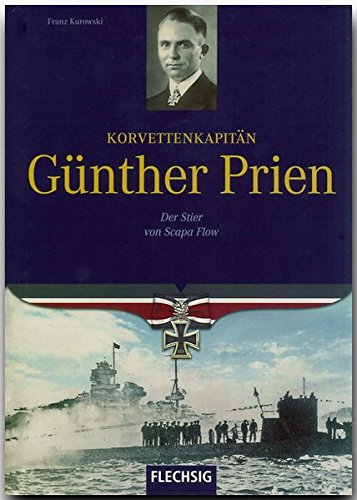 Ritterkreuzträger - Korvettenkapitän Günther Prien - Der Stier von Scapa Flow - FLECHSIG Verlag (Flechsig - Geschichte/Zeitgeschichte)