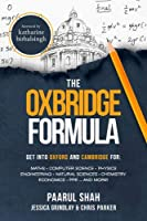 The Oxbridge Formula: Get into Oxford and Cambridge for: Maths, Computer Science, Physics, Engineering, Natural Science, Chemistry, Economics, PPE ...and more!