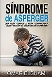 Síndrome de Asperger: Una guía completa para comprender, vivir y tratar el síndrome de Asperger
