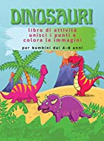 Dinosauri Libro di Attività: Unisci i punti e colora le immagini per bambini dai 4-8 anni (Copertina Rigida)