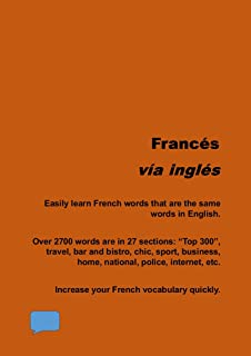 Francés vía inglés: Confident in English?  Quickly learn many of the nearly 3000 French words that are the same words in English. (From Spanish Book 2)