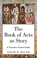Book of Acts As Story: A Narrative-critical Study