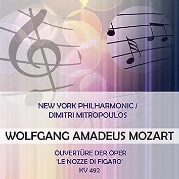 New York Philharmonic / Dimitri Mitropoulos Play: Wolfgang Amadeus Mozart: Ouvertüre Der Oper 'Le Nozze di Figaro', Kv 492 (Live)