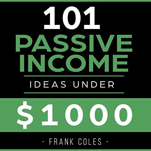 Passive Income Ideas: 101 Passive Income Ideas Under $1,000  By  cover art
