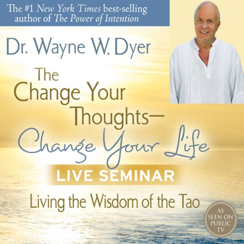 The Change Your Thoughts - Change Your Life Live Seminar audiobook cover art