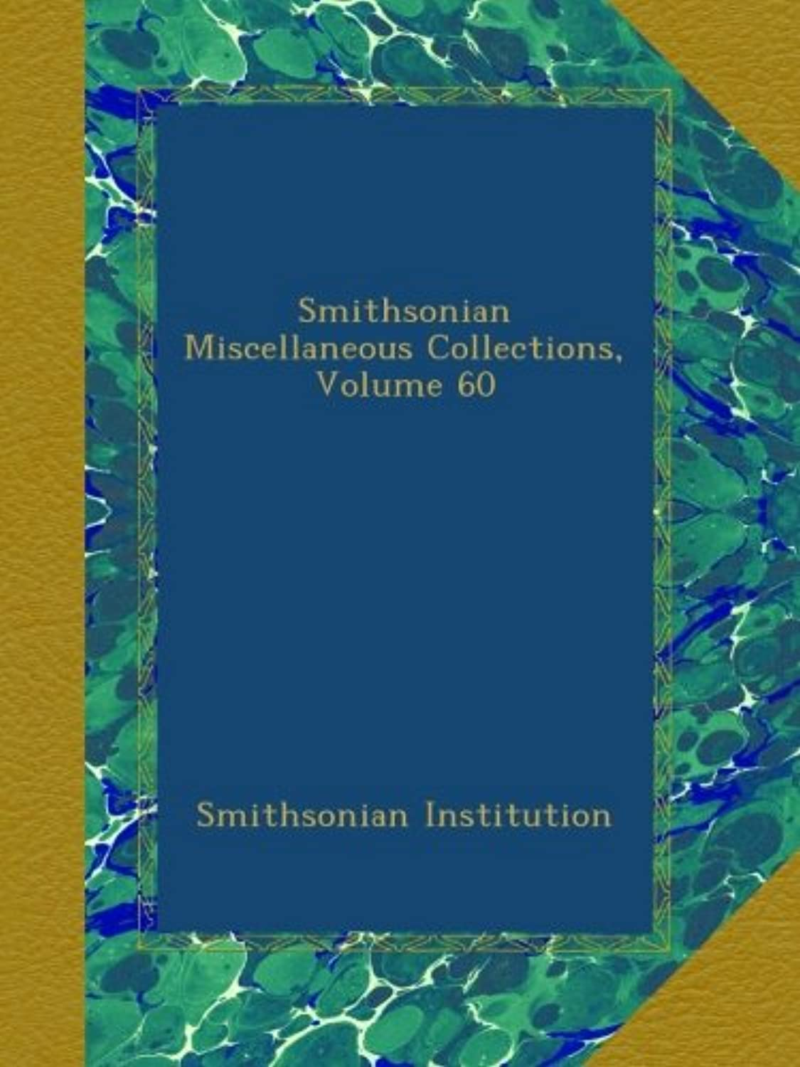 Smithsonian Miscellaneous Collections, Volume 60