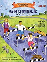 What to Do When You Grumble Too Much: A Kid's Guide to Overcoming Negativity (What-to-Do Guides for Kids)