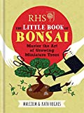 RHS The Little Book Of Bonsai. Master The Art: Master the Art of Growing Miniature Trees