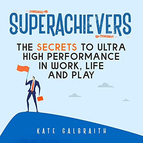 Download Superachievers: The Secrets to Ultra High Performance in Work, Life and Play audio book