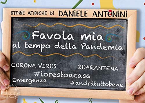 Favola mia al tempo della pandemia - Storie atipiche del Clown Daniele Antonini: Quarantena, #iorestoacasa, #andràtuttobene, Emergenza, Coronavirus, Pandemia