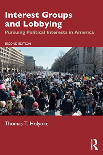 Compare Textbook Prices for Interest Groups and Lobbying 2 Edition ISBN 9780367485900 by Holyoke, Thomas T.