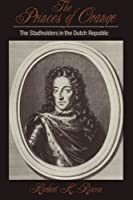 The Princes of Orange: The Stadholders in the Dutch Republic (Cambridge Studies in Early Modern History) by Herbert H. Rowen(1990-09-28)
