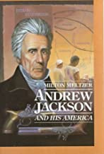 Andrew Jackson: And His America (Milton Meltzer Biographies)