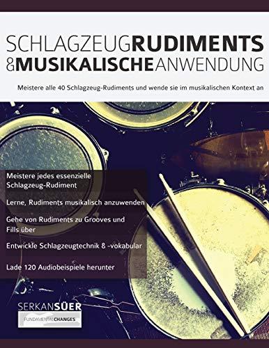 Schlagzeug-Rudiments & Musikalische Anwendung: Meistere alle 40 Schlagzeug-Rudiments und wende sie im musikalischen Kontext an