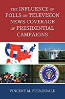 The Influence of Polls on Television News Coverage of Presidential Campaigns (Lexington Studies in Political Communication)